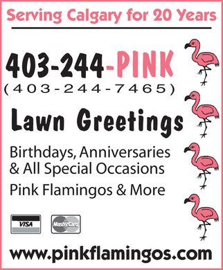 Anniversaries Birthdays Congratulations & All Special Occasions By 244-PINK Lawn Greetings (403-244-7465) - Annonce illustrée - Serving Calgary for 20 Years 403-244-PINK (403-244-7465) Lawn Greetings Birthdays, Anniversaries & All Special Occasions Pink Flamingos & More VISA MasterCard www.pinkflamingos.com