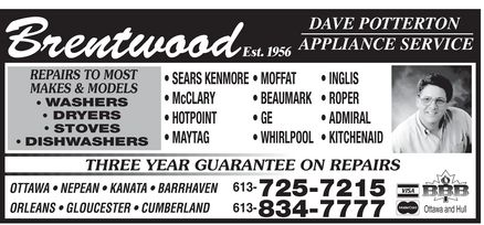 Brentwood Appliance Service (613-834-7777) - Annonce illustrée - Brentwood Est. 1956  DAVE POTTERTON APPLIANCE SERVICE REPAIRS TO MOST MAKES & MODELS WASHERS DRYERS STOVES DISHWASHERS SEARS KENMORE McCLARY HOTPOINT  MAYTAG MOFFAT BEAUMARK GE WHIRLPOOL INGLIS ROPER ADMIRAL  KITCHENAID THREE YEAR GUARANTEE ON REPAIRS OTTAWA  NEPEAN  KANATA  BARRHAVEN ORLEANS  GLOUCESTER  CUMBERLAND 613-725-7215 613-834-7777 VISA MasterCard BBB Ottawa and Hull