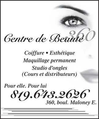 Centre De Beaut&eacute; 360 (819-643-2626) - Annonce illustr&eacute;e - Coiffure   Esth&eacute;tique Maquillage permanent Studio d ongles (Cours et distributeurs) Pour elle. Pour lui 819.643.2626 360, boul. Maloney E.