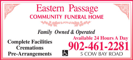 Eastern Passage Community Funeral Home (902-461-2281) - Display Ad - Family  Owned & Operated Available 24 Hours A Day Complete Facilities Cremations Pre-Arrangements 5 COW BAY ROAD Available 24 Hours A Day Complete Facilities Cremations Pre-Arrangements 5 COW BAY ROAD Family  Owned & Operated