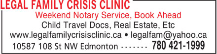 Legal Family Crisis Clinic (780-421-1999) - Display Ad - Weekend Notary Service, Book Ahead Child Travel Docs, Real Estate, Etc www.legalfamilycrisisclinic.ca • legalfam@yahoo.ca