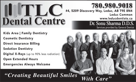 TLC Dental Center (780-980-9034) - Annonce illustrée - 780.980.9018 #4, 5209 Discovery Way, Leduc, AB T9E 8N4W Ld ABT9E8N4# Leduc Common www.leducdentists.ca Dr. Sonu Sharma D.D.S. Services provided by General Dentist Kids Area Family Dentistry Cosmetic Dentistry Direct Insurance Billing Sedation Dentistry Digital X-Rays (up to 90% less radiation) Open Extended Hours Emergencies Always Welcome Creating Beautiful Smiles With Care