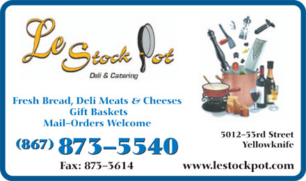 Le Stock Pot (867-873-5540) - Annonce illustrée - Fresh Bread, Deli Meats & Cheeses Gift Baskets Mail-Orders Welcome 5012-53rd Street Yellowknife (867) (867) 873-5540 873-5540 www.lestockpot.com Fax: 873-3614