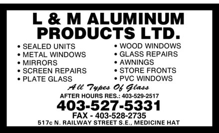 L & M Aluminum Products Ltd (403-527-5331) - Annonce illustrée - AFTER HOURS RES.: AFTER HOURS RES.: AFTER HOURS RES.: AFTER HOURS RES.: AFTER HOURS RES.: AFTER HOURS RES.: AFTER HOURS RES.: AFTER HOURS RES.:
