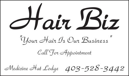 Hair Biz (403-528-3442) - Annonce illustrée - Call For Appointment Medicine Hat Lodge Call For Appointment Medicine Hat Lodge Call For Appointment Medicine Hat Lodge Call For Appointment Medicine Hat Lodge