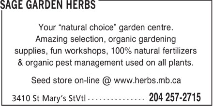 "Sage Garden Herbs (204-257-2715) - Annonce illustrée - Your ""natural choice"" garden centre. Amazing selection, organic gardening supplies, fun workshops, 100% natural fertilizers & organic pest management used on all plants. Seed store on-line @ www.herbs.mb.ca"