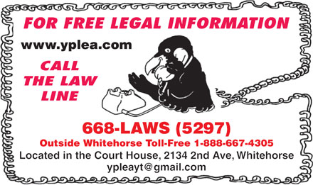 Law Line The (867-668-5297) - Annonce illustr&eacute;e - www.yplea.com 668-LAWS (5297) Outside Whitehorse Toll-Free 1-888-667-4305 Located in the Court House, 2134 2nd Ave, Whitehorse ypleayt@gmail.com