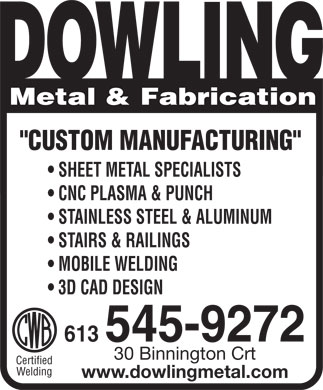 "Dowling Metal & Fabrication (613-545-9272) - Annonce illustrée - ""CUSTOM MANUFACTURING"" SHEET METAL SPECIALISTS CNC PLASMA & PUNCH STAINLESS STEEL & ALUMINUM STAIRS & RAILINGS MOBILE WELDING 3D CAD DESIGN 613 545-9272 30 Binnington Crt Certified Welding www.dowlingmetal.com"