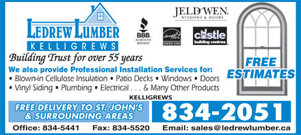 LeDrew Lumber Co Ltd (709-701-2361) - Display Ad - Building Trust for over 55 years FREE We also provide Professional Installation Services for: ESTIMATES Blown-in Cellulose Insulation   Patio Decks   Windows   Doors Vinyl Siding   Plumbing   Electrical . . . & Many Other Products KELLIGREWS FREE DELIVERY TO ST. JOHN'S & SURROUNDING AREAS 834-2051 Office: 834-5441     Fax: 834-5520 Email: sales@ledrewlumber.ca  Building Trust for over 55 years FREE We also provide Professional Installation Services for: ESTIMATES Blown-in Cellulose Insulation   Patio Decks   Windows   Doors Vinyl Siding   Plumbing   Electrical . . . & Many Other Products KELLIGREWS FREE DELIVERY TO ST. JOHN'S & SURROUNDING AREAS 834-2051 Office: 834-5441     Fax: 834-5520 Email: sales@ledrewlumber.ca