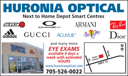 Huronia Optical (705-526-0022) - Display Ad - HURONIA OPTICAL and many more EYE EXAMS King HWY 12 Next to Home Depot Smart Centres Smart available 6 days a week with extended 93 Centres HOURS www.huroniaoptical.com 705-526-0022