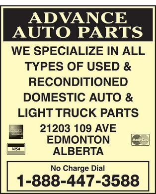 Advance Auto Parts (1-888-447-3588) - Display Ad - advance auto parts we specialize in all types of used &amp; reconditioned  domestic auto &amp; light truck parts 21203 109 ave edmonton alberta american express visa mastercard no charge dial 1 888 447 3588