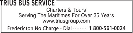 Trius Bus Charters (1-800-561-0024) - Annonce illustrée - Charters & Tours Serving The Maritimes For Over 35 Years www.triusgroup.com  Charters & Tours Serving The Maritimes For Over 35 Years www.triusgroup.com