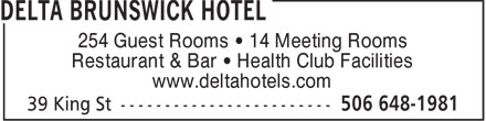 Delta Brunswick Hotel (506-648-1981) - Annonce illustrée - 254 Guest Rooms • 14 Meeting Rooms Restaurant & Bar • Health Club Facilities www.deltahotels.com