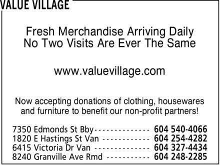 Value Village (604-540-4066) - Display Ad - Fresh Merchandise Arriving Daily No Two Visits Are Ever The Same www.valuevillage.com Now accepting donations of clothing, housewares and furniture to benefit our non-profit partners!