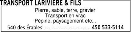 Transport Larivière & Fils (450-533-5114) - Annonce illustrée======= - Pierre, sable, terre, gravier Transport en vrac Pépine, paysagement etc... - Pierre, sable, terre, gravier Transport en vrac Pépine, paysagement etc...