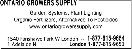 Ontario Growers Supply (519-641-3992) - Annonce illustrée - Garden Systems, Plant Lighting Organic Fertilizers, Alternatives To Pesticides www.ontariogrowerssupply.com  Garden Systems, Plant Lighting Organic Fertilizers, Alternatives To Pesticides www.ontariogrowerssupply.com