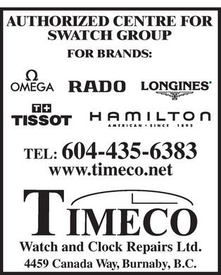 Timeco Watch & Clock Repairs Ltd (604-435-6383) - Annonce illustrée - AUTHORIZED CENTRE FOR SWATCH GROUP FOR BRANDS: OMEGA RADO LONGINES TISSOT HAMILTON AMERICAN SINCE 1892 TEL: 604-435-6383 www.timeco.net TIMECO Watch and Clock Repairs Ltd. 4459 Canada Way, Burnaby, B.C.