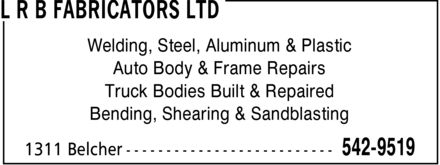 L R B Fabricators Ltd (902-542-9519) - Annonce illustrée - Welding, Steel, Aluminum & Plastic Auto Body & Frame Repairs Truck Bodies Built & Repaired Bending, Shearing & Sandblasting Welding, Steel, Aluminum & Plastic Auto Body & Frame Repairs Truck Bodies Built & Repaired Bending, Shearing & Sandblasting