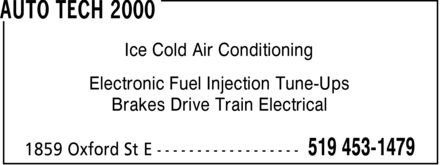 Auto Tech 2000 (519-453-1479) - Display Ad - Ice Cold Air Conditioning Electronic Fuel Injection Tune-Ups Brakes Drive Train Electrical