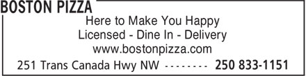 Boston Pizza (250-833-1151) - Annonce illustrée - Here to Make You Happy Licensed - Dine In - Delivery www.bostonpizza.com