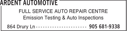 Ardent Automotive Inc. (905-681-9338) - Annonce illustrée - Emission Testing & Auto Inspections FULL SERVICE AUTO REPAIR CENTRE FULL SERVICE AUTO REPAIR CENTRE Emission Testing & Auto Inspections
