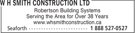 W H Smith Construction Ltd (1-888-527-0527) - Display Ad - Robertson Building Systems Serving the Area for Over 38 Years www.whsmithconstruction.ca  Robertson Building Systems Serving the Area for Over 38 Years www.whsmithconstruction.ca
