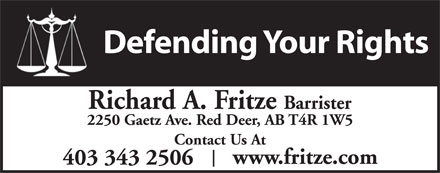 Fritze Richard A (403-343-2506) - Annonce illustrée - Defending Your Rights Richard A. Fritze Barrister 2250 Gaetz Ave. Red Deer, AB T4R 1W5 Contact Us At www.fritze.com 403 343 2506