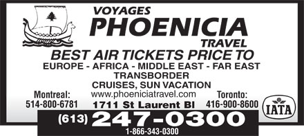 Phoenicia Travel (613-247-0300) - Display Ad - BEST AIR TICKETS PRICE TO EUROPE - AFRICA - MIDDLE EAST - FAR EAST TRANSBORDER CRUISES, SUN VACATION www.phoeniciatravel.compoecataeco Toronto:Montreal: 514-800-6781 416-900-8600 S1711SL Blt tBlLaurentBl1711 St Laurent Bl (613) 247-0300 1-866-343-0300