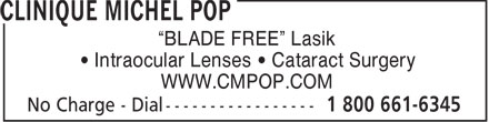 "Clinique Michel Pop (1-800-661-6345) - Annonce illustrée - ""BLADE FREE"" Lasik • Intraocular Lenses • Cataract Surgery WWW.CMPOP.COM"
