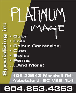 Platinum Image Salon (604-853-4353) - Display Ad - Platinum Image specializing in: color foils colour correction cuts styles perms .....and more 106-33643 Marshall Rd. Abbotsford, BC V2S 1L4 604.853.4353