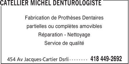 Catellier Michel Denturologiste (418-449-2692) - Display Ad - Fabrication de Prothèses Dentaires partielles ou complètes amovibles Réparation - Nettoyage Service de qualité