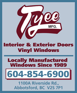 Tyee Mfg (604-852-5304) - Display Ad - Interior & Exterior Doors Vinyl Windows Locally Manufactured Windows Since 1989 604-854-6900 1100A Riverside Rd., Abbotsford, BC  V2S 7P1
