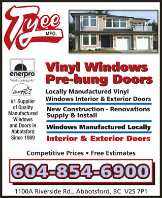Tyee Mfg (604-852-5304) - Annonce illustrée - Vinyl Windows Vinyl Windows Pre-hung Doors Pre-hung Doors Locally Manufactured Vinyl Windows Interior & Exterior Doors #1 Supplier of Quality New Construction - Renovations Manufactured Supply & Install Windows and Doors in Windows Manufactured Locally Abbotsford Since 1989 Interior & Exterior Doors Competitive Prices   Free Estimates 604-604-854854-6900-6900 1100A Riverside Rd., Abbotsford, BC  V2S 7P1