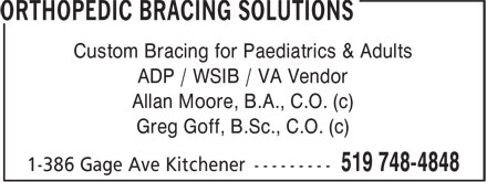 Orthopedic Bracing Solutions (519-748-4848) - Annonce illustrée - ADP / WSIB / VA Vendor Allan Moore, B.A., C.O. (c) Greg Goff, B.Sc., C.O. (c) Custom Bracing for Paediatrics & Adults