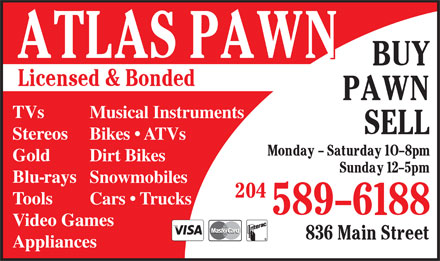 Atlas Pawn (204-589-6188) - Display Ad - Video Games Appliances TVs Musical Instruments Stereos Bikes   ATVs Gold Dirt Bikes Blu-rays Snowmobiles Tools Cars   Trucks TVs Musical Instruments Stereos Bikes   ATVs Gold Dirt Bikes Blu-rays Snowmobiles Tools Cars   Trucks Video Games Appliances
