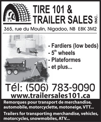 Tire 101 & Trailer Sales Inc (506-783-9090) - Display Ad - www.trailersales101.ca Remorques pour transport de merchandise, automobile, motorcyclette, motoneige, VTT... Trailers for transporting merchandise, vehicles, motorcycles, snowmobiles, ATV...