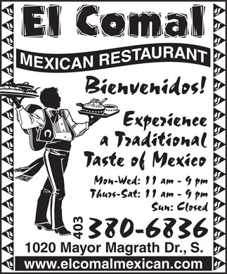 El Comal Mexican (403-380-6836) - Annonce illustr&eacute;e - 403 1020 Mayor Magrath Dr., S. www.elcomalmexican.com