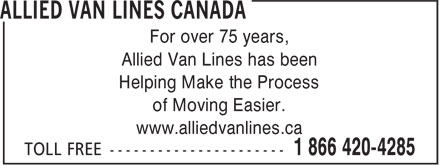 Allied Van Lines Canada (1-866-420-4285) - Display Ad - For over 75 years, Allied Van Lines has been Helping Make the Process of Moving Easier. www.alliedvanlines.ca  For over 75 years, Allied Van Lines has been Helping Make the Process of Moving Easier. www.alliedvanlines.ca