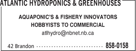 Atlantic Hydroponics & Greenhouses (506-858-0158) - Annonce illustrée======= - AQUAPONIC'S & FISHERY INNOVATORS HOBBYISTS TO COMMERCIAL atlhydro@nbnet.nb.ca