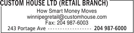 Custom House Ltd (Retail Branch) (204-987-6000) - Annonce illustrée - How Smart Money Moves winnipegretail@customhouse.com Fax: 204 987-6003