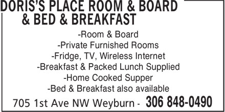 Doris's Place Room & Board & Bed & Breakfast (306-848-0490) - Annonce illustrée - -Room & Board -Private Furnished Rooms -Fridge, TV, Wireless Internet -Breakfast & Packed Lunch Supplied -Home Cooked Supper -Bed & Breakfast also available