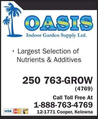 Oasis Indoor Garden Supply Ltd (250-763-4769) - Annonce illustrée - OASIS Indoor Garden Supply Ltd. Indoor Garden Supply Ltd. Largest Selection of Nutrients & Additives 250 763-GROW (4769) Call Toll Free At 1-888-763-4769 12-1771 Cooper, Kelowna