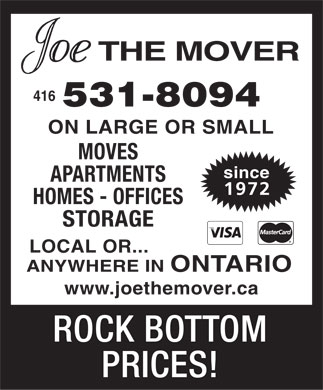 Joe The Mover (416-531-8094) - Annonce illustrée - 416 531-8094 ON LARGE OR SMALL MOVES since APARTMENTS 1972 HOMES - OFFICES STORAGE LOCAL OR... ANYWHERE IN ONTARIO www.joethemover.ca ROCK BOTTOM PRICES!  416 531-8094 ON LARGE OR SMALL MOVES since APARTMENTS 1972 HOMES - OFFICES STORAGE LOCAL OR... ANYWHERE IN ONTARIO www.joethemover.ca ROCK BOTTOM PRICES!  416 531-8094 ON LARGE OR SMALL MOVES since APARTMENTS 1972 HOMES - OFFICES STORAGE LOCAL OR... ANYWHERE IN ONTARIO www.joethemover.ca ROCK BOTTOM PRICES!  416 531-8094 ON LARGE OR SMALL MOVES since APARTMENTS 1972 HOMES - OFFICES STORAGE LOCAL OR... ANYWHERE IN ONTARIO www.joethemover.ca ROCK BOTTOM PRICES!
