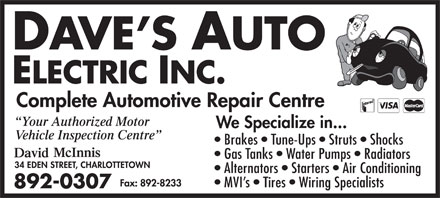 Dave's Auto Electric Inc (902-892-0307) - Annonce illustrée - Complete Automotive Repair Centre Your Authorized Motor We Specialize in... Vehicle Inspection Centre Brakes   Tune-Ups   Struts   Shocks Gas Tanks   Water Pumps   Radiators Alternators   Starters   Air Conditioning MVI s   Tires   Wiring Specialists