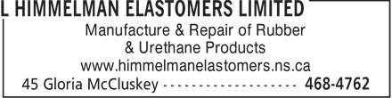 L Himmelman Elastomers Limited (902-468-4762) - Display Ad - Manufacture & Repair of Rubber & Urethane Products www.himmelmanelastomers.ns.ca