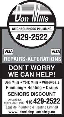 Don Mills Neighbourhood Plumbing (416-429-2522) - Display Ad - REPAIRS-ALTERATIONS DON'T WORRY WE CAN HELP! Don Mills   York Mills   Willowdale Plumbing   Heating   Drains SENIORS DISCOUNT 126 Laird Dr. 429-2522 Metro Lic. P-955 416 Leaside Plumbing &amp; Heating Limited www.leasideplumbing.ca
