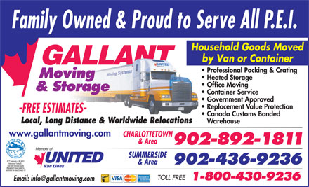 Gallant Moving & Storage Ltd (902-436-9236) - Annonce illustrée - Household Goods Moved by Van or Container Professional Packing & Crating Heated Storage Office Moving Container Service Government Approved Replacement Value Protection Canada Customs Bonded Local, Long Distance & Worldwide Relocations Warehouse www.gallantmoving.com CHARLOTTETOWN & Area SUMMERSIDE & Area