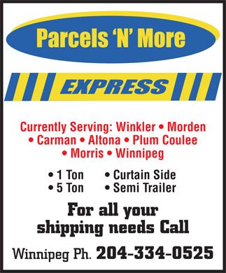 Parcels 'N' More Express (204-334-0525) - Display Ad - shipping needs Call Winnipeg Ph. 204-334-0525 Currently Serving: Winkler   Morden Carman   Altona   Plum Coulee Morris   Winnipeg 1 Ton Curtain Side Semi Trailer For all your 5 Ton