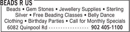 Beads R Us (902-405-1100) - Display Ad - Beads • Gem Stones • Jewellery Supplies • Sterling Silver • Free Beading Classes • Belly Dance Clothing • Birthday Parties • Call for Monthly Specials