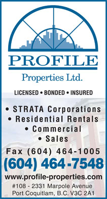Profile Properties Ltd (604-464-7548) - Annonce illustrée - PROFILE Properties Ltd. LICENSED   BONDED   INSURED STRATA Corporations Residential Rentals Commercial Sales Fax (604) 464-1005 (604) 464-7548 www.profile-properties.com #108 - 2331 Marpole Avenue Port Coquitlam, B.C. V3C 2A1  PROFILE Properties Ltd. LICENSED   BONDED   INSURED STRATA Corporations Residential Rentals Commercial Sales Fax (604) 464-1005 (604) 464-7548 www.profile-properties.com #108 - 2331 Marpole Avenue Port Coquitlam, B.C. V3C 2A1